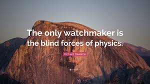 Richard Dawkins Blind Watchmaker Richard Dawkins Quote U201cthe Only Watchmaker Is The Blind Forces Of