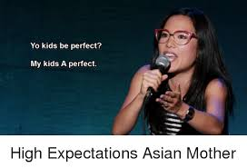 Asian Mother Meme - yo kids be perfect my kids a perfect high expectations asian