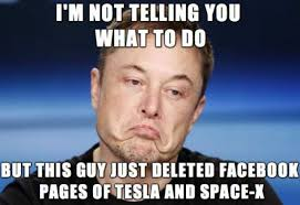 Facebook Meme - elon musk deleted his facebook pages of tesla and spacex meme xyz