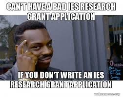 Application Meme - can t have a bad ies research grant application if you don t write