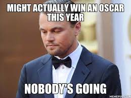 Memes Dicaprio - might actually win an oscar nobody s going leonardo dicaprio funny