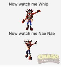 Nae Nae Meme - now watch me whip now watch me nae nae bandicoot nae nae meme on