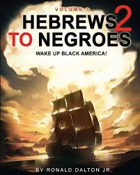 hebrews to negroes 2 wake up black america volume 1 ronald