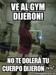 Memes De Gym En Espa Ol - meme personalizado ve al gym dijeron no te dolerà tu cuerpo