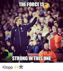 The Force Is Strong With This One Meme - the force is strong in this one meme ful com klopp meme