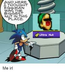 Eggman Meme - and here thought eggman wag the biggest nut in this place ultra nut