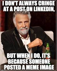 Why Would You Post That Meme - facebook or linkedin does that belong here