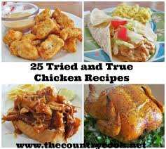 25 tried and true chicken recipes the country cook