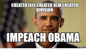 Who Created Memes - created isis created blm created division impeach obama memes com