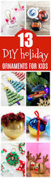 13 diy holiday ornaments kids can make pretty my party