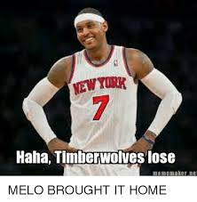 Meme Maker Net - newyork haha timberwolves lose meme maker net melo brought it home