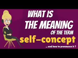Define Selves - what is self concept what does self concept mean self concept