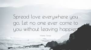 Mother Teresa Quotes On Love by Mother Teresa Quote U201cspread Love Everywhere You Go Let No One