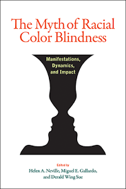 Color Blindness Psychology The Myth Of Racial Color Blindness Manifestations Dynamics And