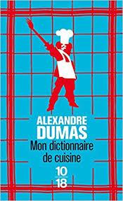 alexandre dumas dictionnaire de cuisine mon dictionnaire de cuisine alexandre dumas 9782264028075