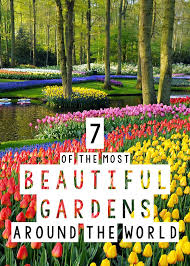 beautiful gardens in the world the most beautiful gardens in the