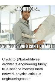 Funny Math Memes - architects engineers who cant do math meme ful credit to
