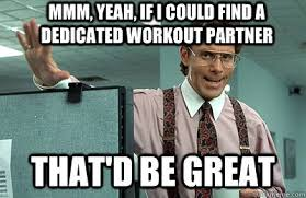 Gym Buddies Meme - 5 steps to finding being a great workout partner gainz universe