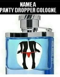 Panty Dropper Meme - namea panty dropper cologne meme on me me
