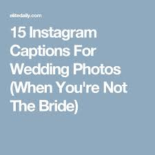 best 25 wedding captions ideas on wedding stuff