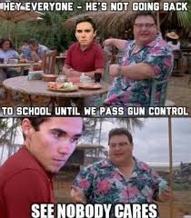 Going Back To School Meme - hey everyone he s not going back to school until we pass gun
