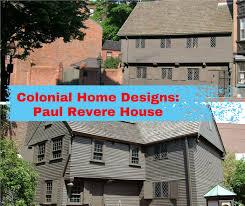 Colonial Home Designs Colonial Home Designs Paul Revere U0027s House