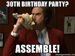30th Birthday Meme - 30th birthday party assemble anchorman assemble meme generator