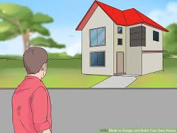 how to build your home how to design and build your own house 12 steps with pictures