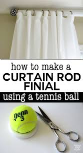 Finials For Curtain Rod How To Make A Curtain Rod And Finials With A Tennis Ball In My