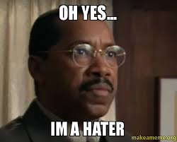 Oh Yes Meme - oh yes im a hater make a meme
