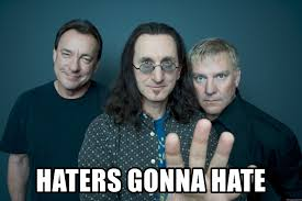 Haters Gonna Hate Meme Generator - haters gonna hate rush band meme generator