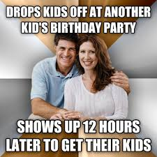 Birthday Party Memes - livememe com scumbag parents