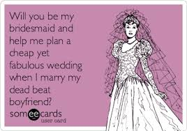 plan my wedding will you be my bridesmaid and help me plan a cheap yet fabulous