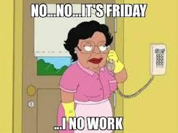 Work Meme Funny - i no work funny friday meme weekday memes pinterest friday