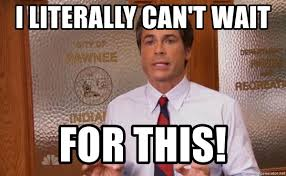 Can T Wait Meme - i literally can t wait for this literally chris traeger meme
