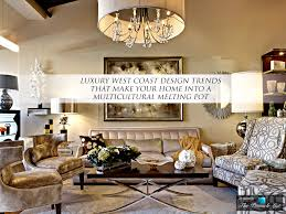 Current Home Decor Trends by Luxury West Coast Design Trends That Make Your Home Into A