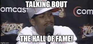Meme Hall Of Fame - iverson hall of fame imgflip