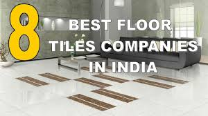top 8 best floor tiles companies in india 2017
