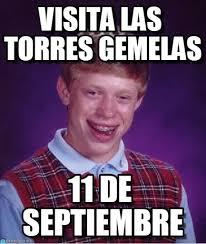 Torres Meme - visita las torres gemelas bad luck brian meme on memegen