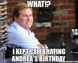 Meme Andrea - what i kept celebrating andrea s birthday meme fat val kilmer