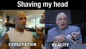 Shaved Head Meme - shaving my head expectation vs reality know your meme