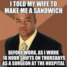 Make Me A Sandwich Meme - successful black man meme imgflip