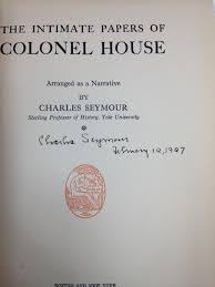 Col House by The Intimate Papers Of Colonel House Arranged As A Narrative 4