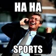 Sports Meme Generator - ha ha sports haha business guy meme generator
