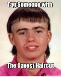 Gayest Meme Ever - tag someone with the gayest haircut maan emaker na haircut meme on