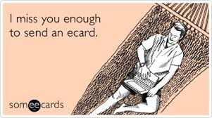 i miss you enough to send an ecard ecards ecards
