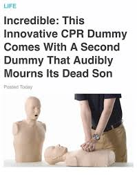 Cpr Dummy Meme - life incredible this innovative cpr dummy comes with a second dummy