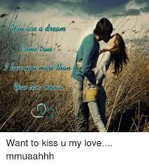 are a dream on ne true mone want to kiss u my love mmuaahhh a