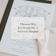 wedding invitation stationery reasons to hire a stationery designer for your wedding invitations
