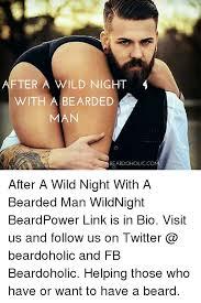Meme Beard Guy - after a wild night with a bearded man beardoholicco after a wild